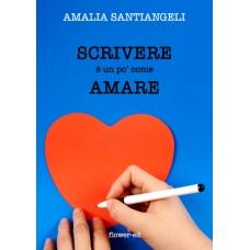 Scrivere è un po' come amare di Amalia Santiangeli
