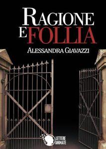 Ragione e Follia di Alessandra Giavazzi