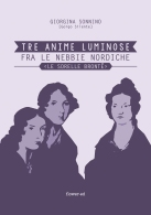 Tre anime luminose fra le nebbie nordiche. Le sorelle Bronte