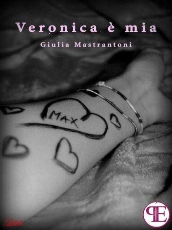 """Copertina romanzo """"Veronica è mia"""" di Giulia Mastrantoni"""