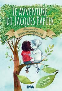"""""""Le avventure di Jacques Papier. Storia vera di un amico immaginario"""" di Michelle Cuevas"""