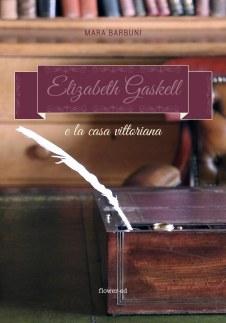 """Copertina saggio """"Elizabeth Gaskell e la casa vittoriana"""" di Mara Barbuni"""