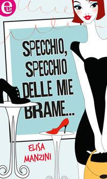 Specchio, specchio delle mie brame di Elisa Manzini
