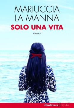 Solo una vita di Mariuccia La Manna