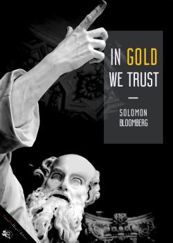 In gold we trust di Solomon Bloomberg