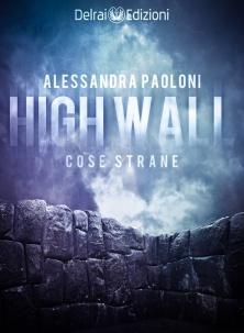 """Copertina """"High Wall - Cose Strane"""" di Alessandra Paoloni"""