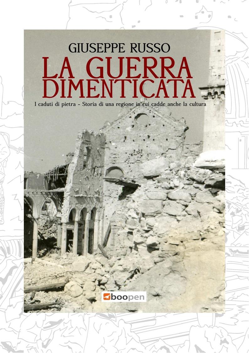 """Copertina """"La Guerra dimenticata. I caduti di pietra. Storia di una regione in cui cadde anche la cultura"""""""